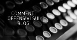 Commenti offensivi sul tuo blog – scatta il reato di diffamazione