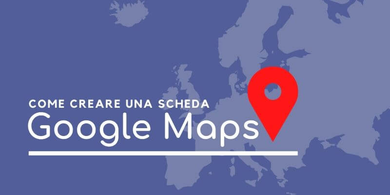 come creare una scheda su google maps