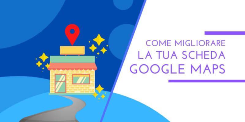 come migliorare la tua scheda google maps