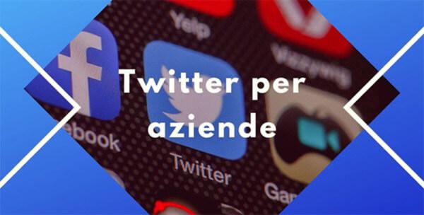 Twitter per le aziende come utilizzarlo al meglio