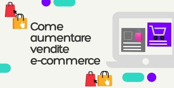 Come aumentare vendite e-commerce