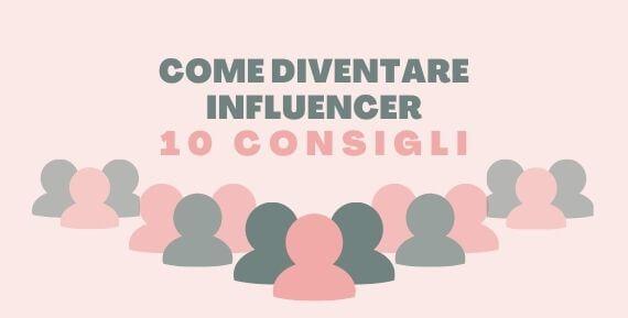 come diventare influencer 10 consigli