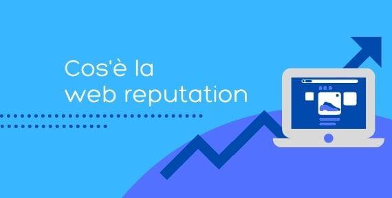 Cos'è la web reputation curare la tua reputazione online