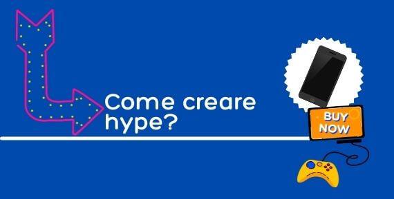 Come creare hype